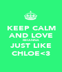 KEEP CALM AND LOVE RIHANNA JUST LIKE CHLOE<3 - Personalised Poster A1 size