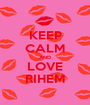 KEEP CALM AND LOVE RIHEM - Personalised Poster A1 size