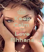 Keep Calm  And Love Rihhana - Personalised Poster A1 size