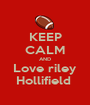 KEEP CALM AND Love riley Hollifield  - Personalised Poster A1 size