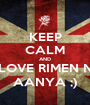 KEEP CALM AND LOVE RIMEN N AANYA ;) - Personalised Poster A1 size