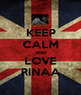 KEEP CALM AND LOVE RINAA - Personalised Poster A1 size