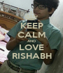 KEEP CALM AND LOVE RISHABH - Personalised Poster A1 size
