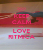 KEEP CALM AND LOVE RITMICA - Personalised Poster A1 size