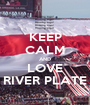 KEEP CALM AND LOVE RIVER PLATE - Personalised Poster A1 size