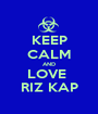 KEEP CALM AND LOVE  RIZ KAP - Personalised Poster A1 size