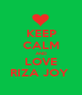 KEEP CALM AND LOVE RIZA JOY  - Personalised Poster A1 size