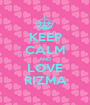 KEEP CALM AND LOVE RIZMA - Personalised Poster A1 size