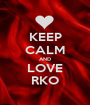 KEEP CALM AND LOVE RKO - Personalised Poster A1 size