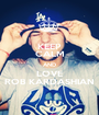 KEEP CALM AND LOVE ROB KARDASHIAN - Personalised Poster A1 size