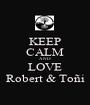 KEEP CALM AND LOVE Robert & Toñi - Personalised Poster A1 size