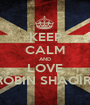 KEEP CALM AND LOVE ROBIN SHAQIRI - Personalised Poster A1 size
