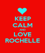 KEEP CALM AND LOVE ROCHELLE - Personalised Poster A1 size
