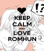 KEEP CALM AND LOVE ROMHUN - Personalised Poster A1 size