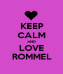 KEEP CALM AND LOVE ROMMEL - Personalised Poster A1 size