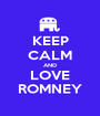 KEEP CALM AND LOVE ROMNEY - Personalised Poster A1 size