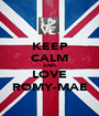 KEEP CALM AND LOVE ROMY-MAE - Personalised Poster A1 size