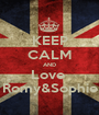 KEEP CALM AND Love  Romy&Sophie - Personalised Poster A1 size