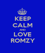 KEEP CALM AND LOVE ROMZY - Personalised Poster A1 size