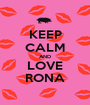 KEEP CALM AND LOVE RONA - Personalised Poster A1 size