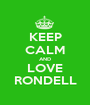 KEEP CALM AND LOVE RONDELL - Personalised Poster A1 size