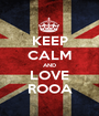 KEEP CALM AND LOVE ROOA - Personalised Poster A1 size