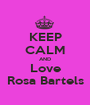 KEEP CALM AND Love Rosa Bartels - Personalised Poster A1 size