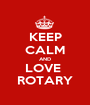 KEEP CALM AND LOVE  ROTARY - Personalised Poster A1 size