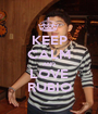 KEEP CALM AND LOVE RUBIO - Personalised Poster A1 size