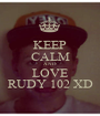 KEEP CALM AND LOVE RUDY 102 XD - Personalised Poster A1 size