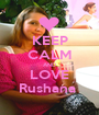 KEEP CALM AND LOVE Rushana  - Personalised Poster A1 size