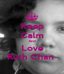 Keep Calm And Love Ruth Chan  - Personalised Poster A1 size