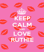 KEEP CALM AND LOVE RUTHIE - Personalised Poster A1 size