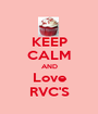 KEEP CALM AND Love RVC'S - Personalised Poster A1 size