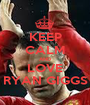 KEEP CALM AND LOVE RYAN GIGGS - Personalised Poster A1 size