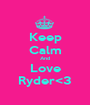 Keep Calm And Love Ryder<3 - Personalised Poster A1 size