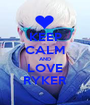 KEEP CALM AND LOVE RYKER - Personalised Poster A1 size