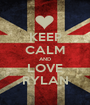 KEEP CALM AND LOVE RYLAN - Personalised Poster A1 size