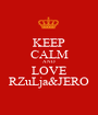 KEEP CALM AND LOVE RZuLja&JERO - Personalised Poster A1 size