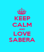 KEEP CALM AND LOVE SABERA - Personalised Poster A1 size