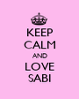 KEEP CALM AND LOVE SABI - Personalised Poster A1 size