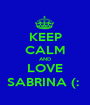 KEEP CALM AND LOVE SABRINA (:  - Personalised Poster A1 size
