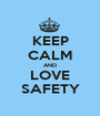 KEEP CALM AND LOVE SAFETY - Personalised Poster A1 size