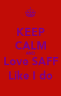 KEEP CALM AND Love SAFF Like I do - Personalised Poster A1 size