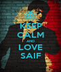 KEEP CALM AND LOVE SAIF - Personalised Poster A1 size