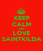 KEEP CALM AND LOVE SAINTKILDA - Personalised Poster A1 size