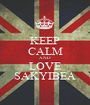 KEEP CALM AND LOVE SAKYIBEA - Personalised Poster A1 size