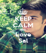 KEEP CALM AND Love Sal - Personalised Poster A1 size
