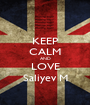 KEEP CALM AND LOVE Saliyev M - Personalised Poster A1 size