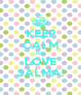 KEEP CALM AND LOVE SALMA! - Personalised Poster A1 size